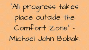 -All progress takes place outside the Comfort Zone- - Michael John Bobak